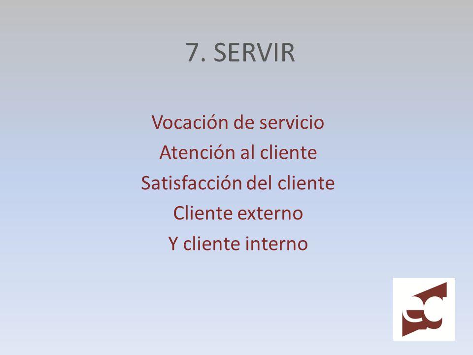 7. SERVIR Vocación de servicio Atención al cliente Satisfacción del cliente Cliente externo Y cliente interno