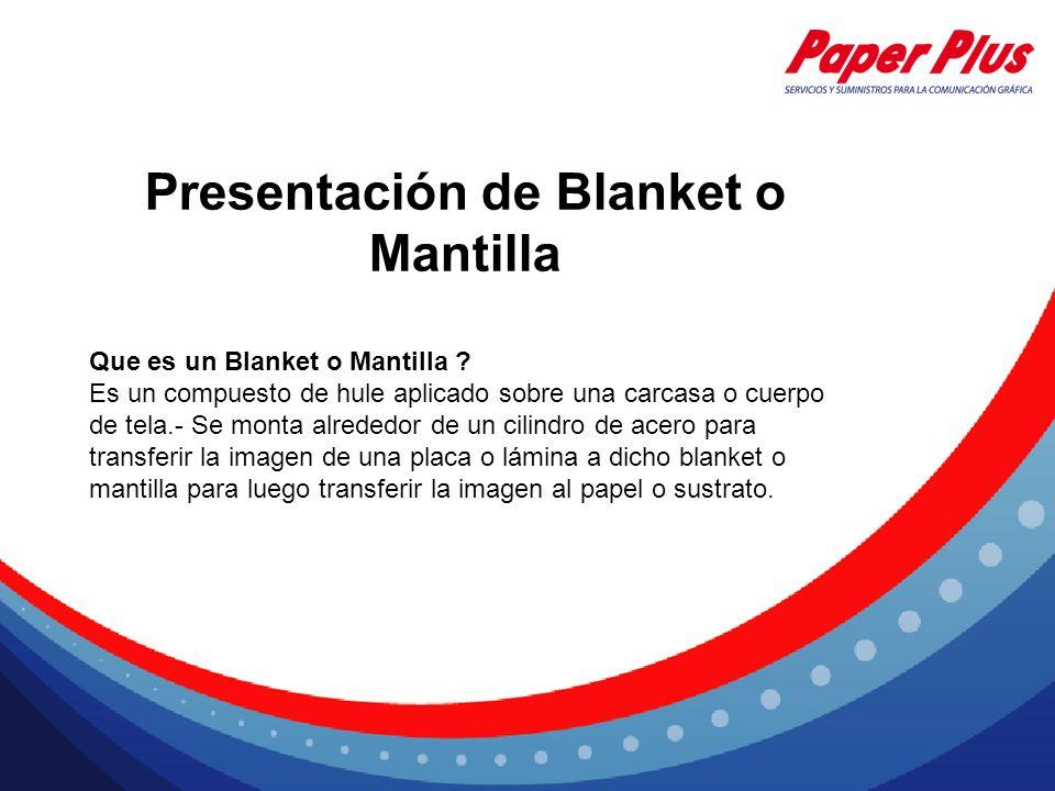 Presentación de Blanket o Mantilla Que es un Blanket o Mantilla ? Es un compuesto de hule aplicado sobre una carcasa o cuerpo de tela.- Se monta alred