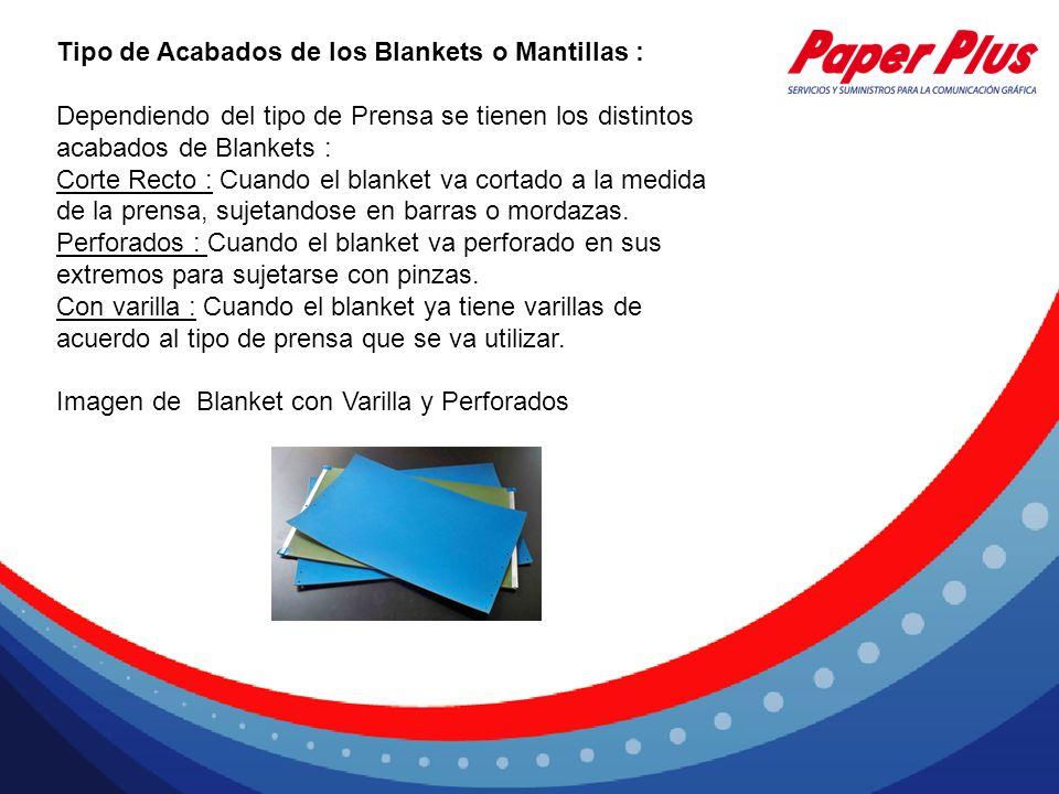 Tipo de Acabados de los Blankets o Mantillas : Dependiendo del tipo de Prensa se tienen los distintos acabados de Blankets : Corte Recto : Cuando el b