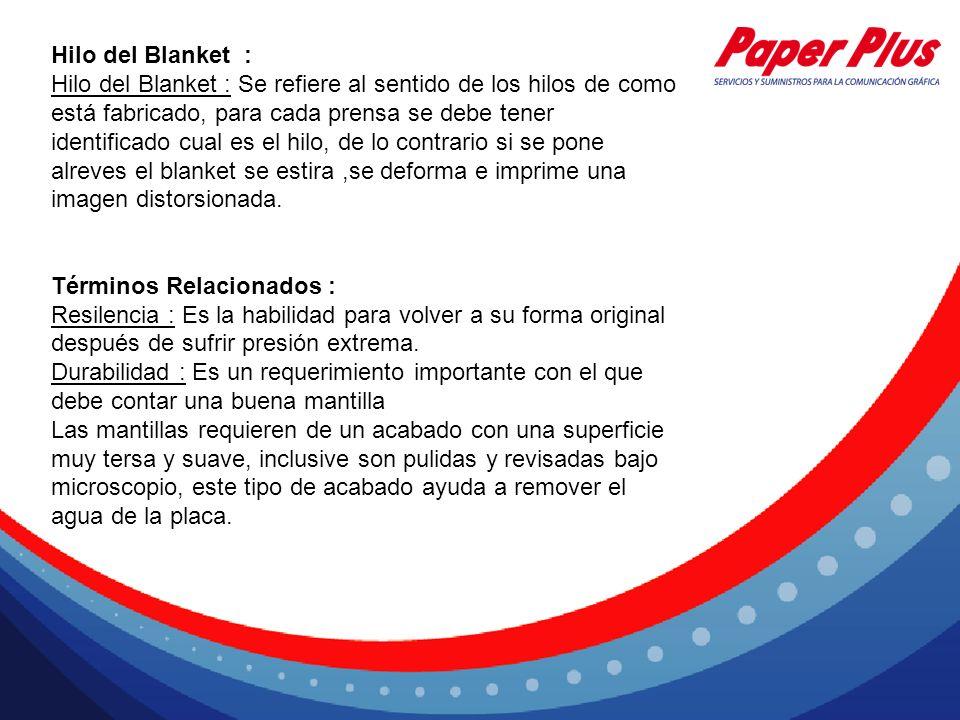 Hilo del Blanket : Hilo del Blanket : Se refiere al sentido de los hilos de como está fabricado, para cada prensa se debe tener identificado cual es e