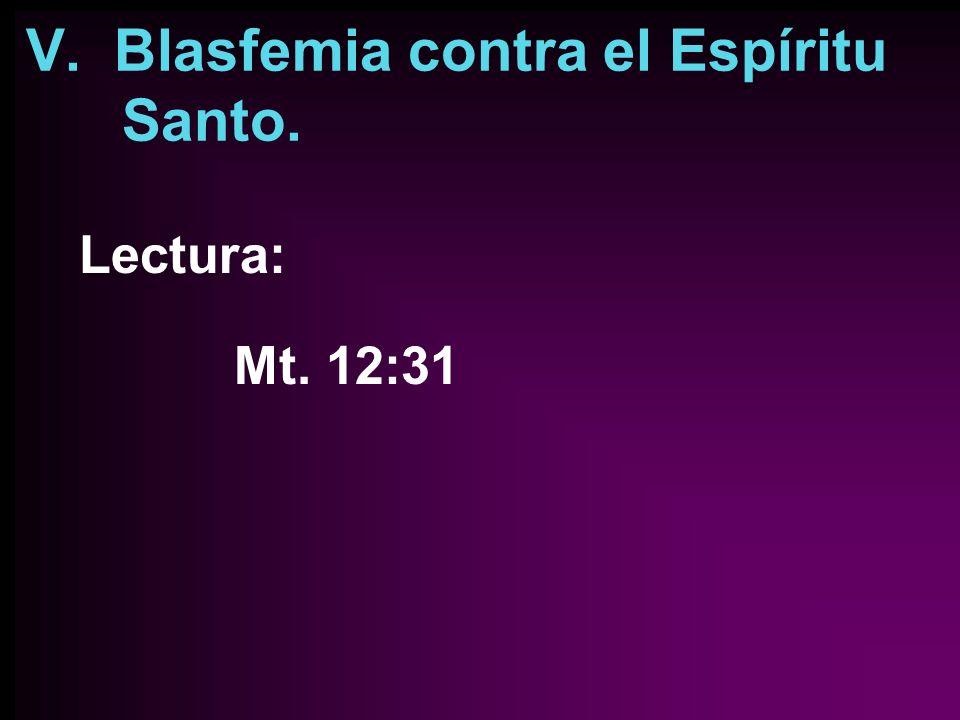 V. Blasfemia contra el Espíritu Santo. Lectura: Mt. 12:31
