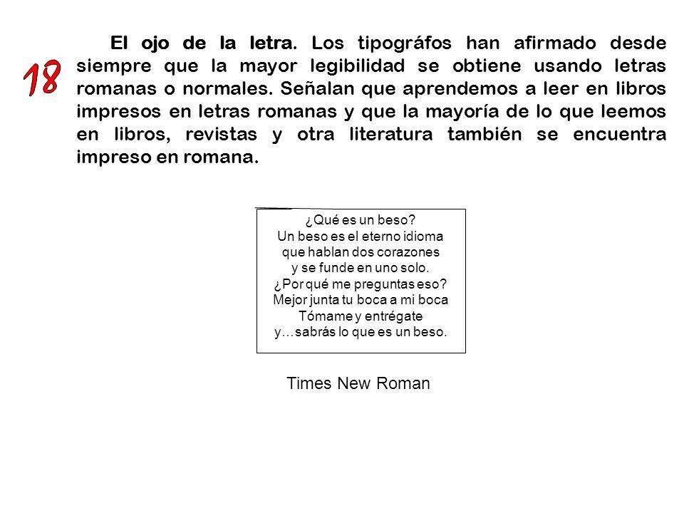 Las características de diseño más irregular de la letra romana ayudan al lector a involucrarse en el proceso de lectura, a captar las formas de las palabras más rápidamente que la letra gótica.