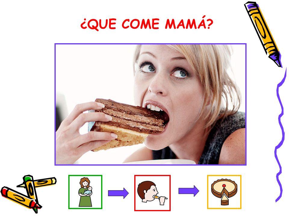 ¿QUE COME MAMÁ?