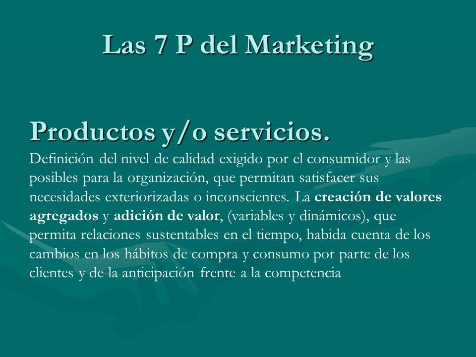 Las 7 P del Marketing Productos y/o servicios. Definición del nivel de calidad exigido por el consumidor y las posibles para la organización, que perm