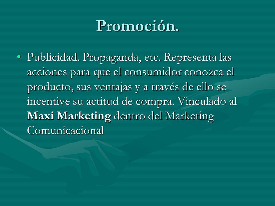 Promoción. Publicidad. Propaganda, etc. Representa las acciones para que el consumidor conozca el producto, sus ventajas y a través de ello se incenti