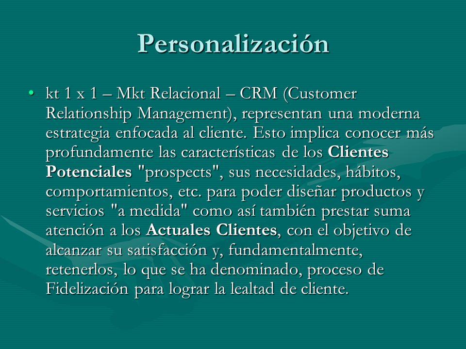 Personalización kt 1 x 1 – Mkt Relacional – CRM (Customer Relationship Management), representan una moderna estrategia enfocada al cliente. Esto impli