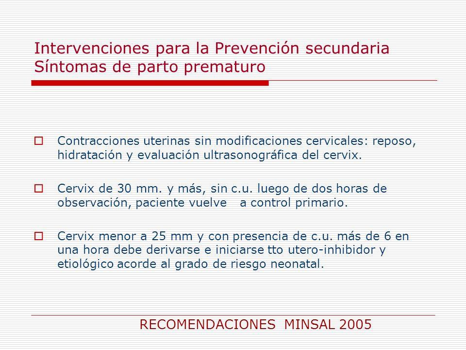 Intervenciones para la Prevención secundaria Síntomas de parto prematuro Contracciones uterinas sin modificaciones cervicales: reposo, hidratación y e