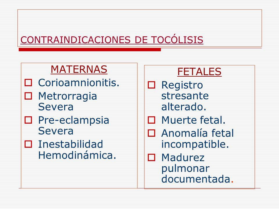 CONTRAINDICACIONES DE TOCÓLISIS MATERNAS Corioamnionitis. Metrorragia Severa Pre-eclampsia Severa Inestabilidad Hemodinámica. FETALES Registro stresan