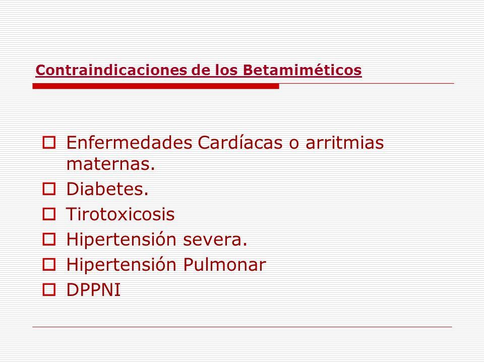 Contraindicaciones de los Betamiméticos Enfermedades Cardíacas o arritmias maternas. Diabetes. Tirotoxicosis Hipertensión severa. Hipertensión Pulmona