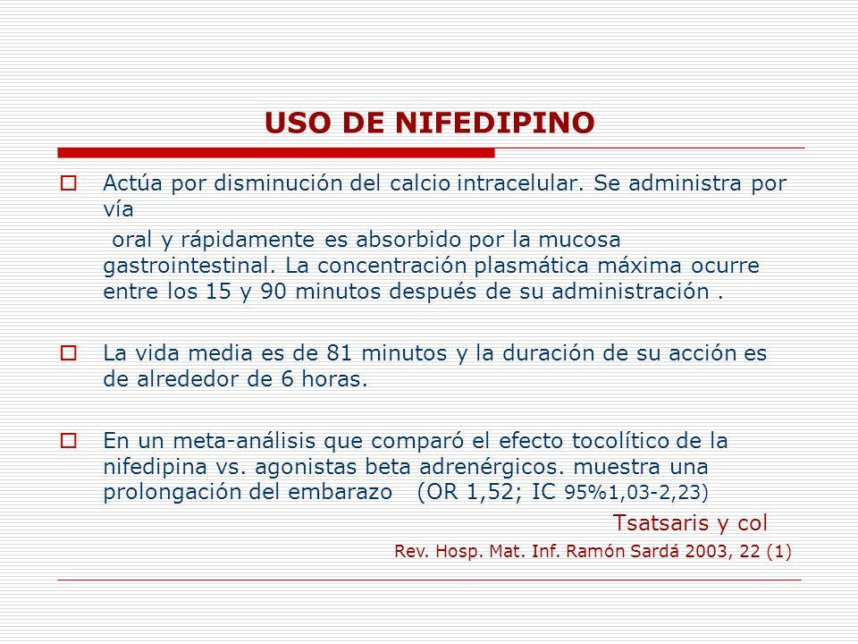 USO DE NIFEDIPINO Actúa por disminución del calcio intracelular. Se administra por vía oral y rápidamente es absorbido por la mucosa gastrointestinal.