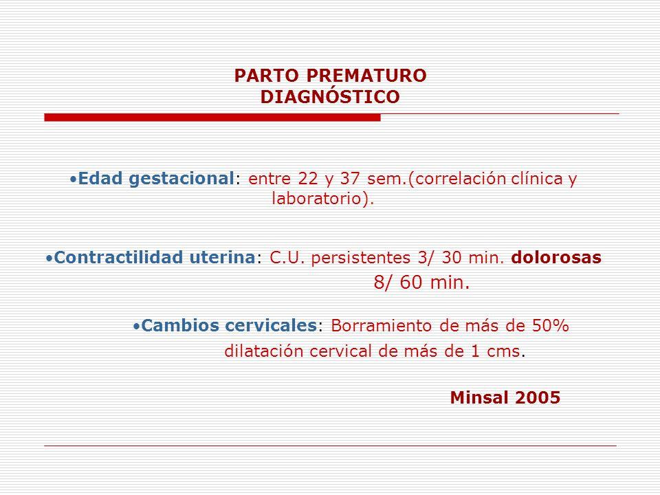 PARTO PREMATURO DIAGNÓSTICO Edad gestacional: entre 22 y 37 sem.(correlación clínica y laboratorio). Contractilidad uterina: C.U. persistentes 3/ 30 m