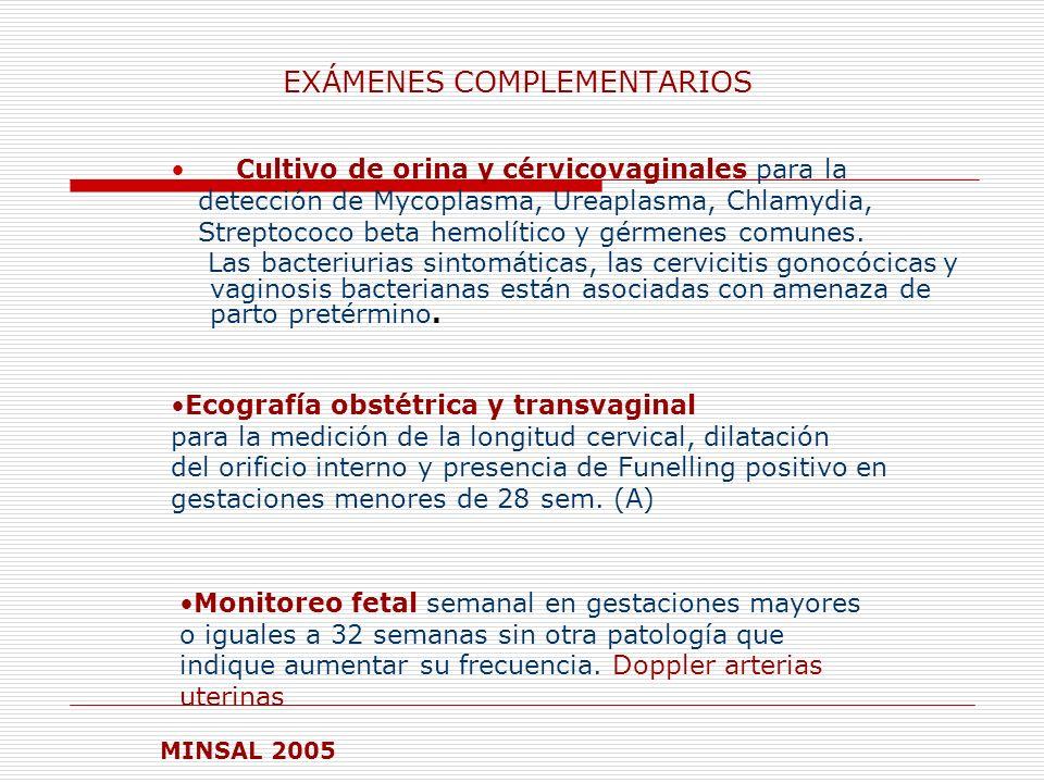 EXÁMENES COMPLEMENTARIOS Cultivo de orina y cérvicovaginales para la detección de Mycoplasma, Ureaplasma, Chlamydia, Streptococo beta hemolítico y gér