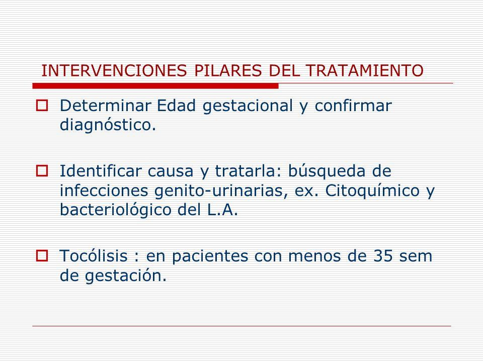 INTERVENCIONES PILARES DEL TRATAMIENTO Determinar Edad gestacional y confirmar diagnóstico. Identificar causa y tratarla: búsqueda de infecciones geni