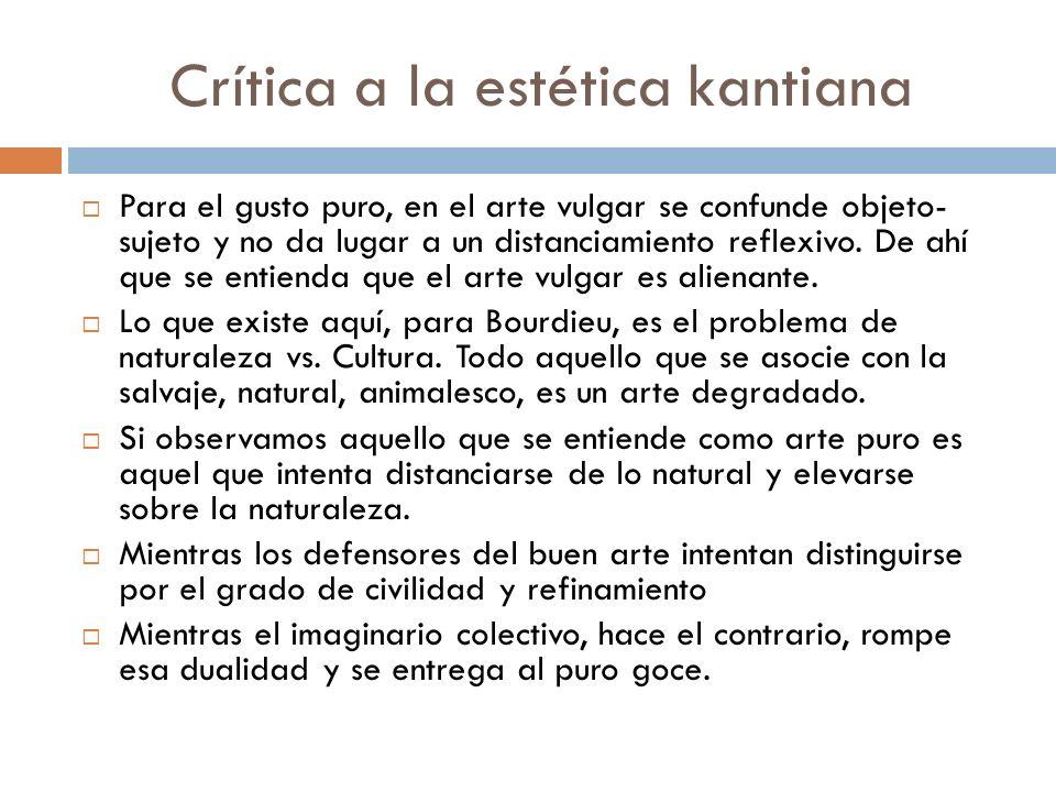 Crítica a la estética kantiana Para el gusto puro, en el arte vulgar se confunde objeto- sujeto y no da lugar a un distanciamiento reflexivo. De ahí q