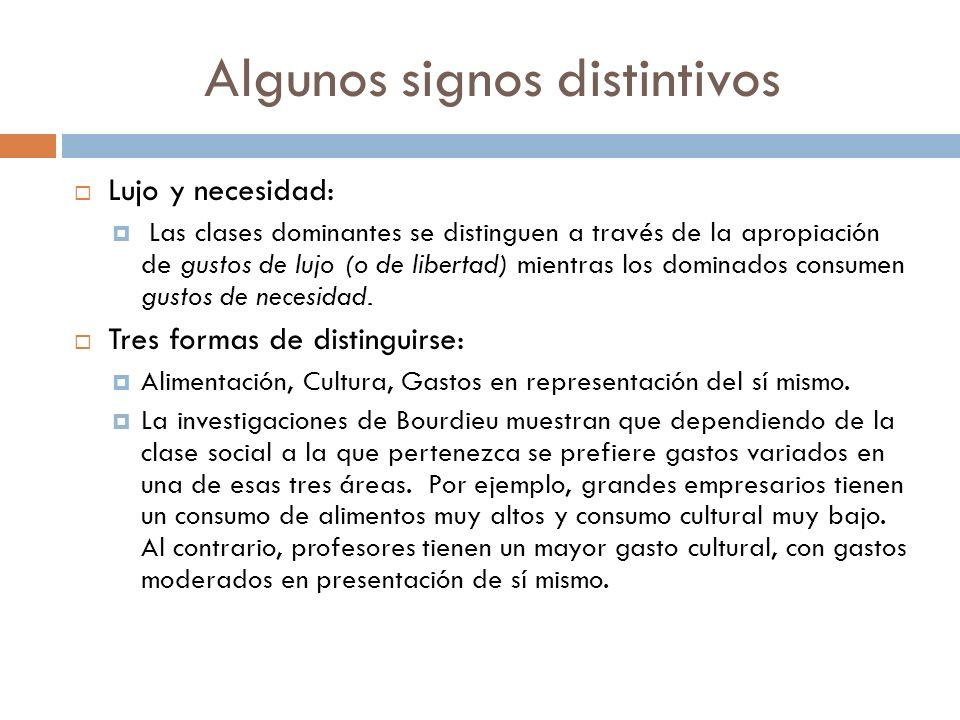 Algunos signos distintivos Lujo y necesidad: Las clases dominantes se distinguen a través de la apropiación de gustos de lujo (o de libertad) mientras