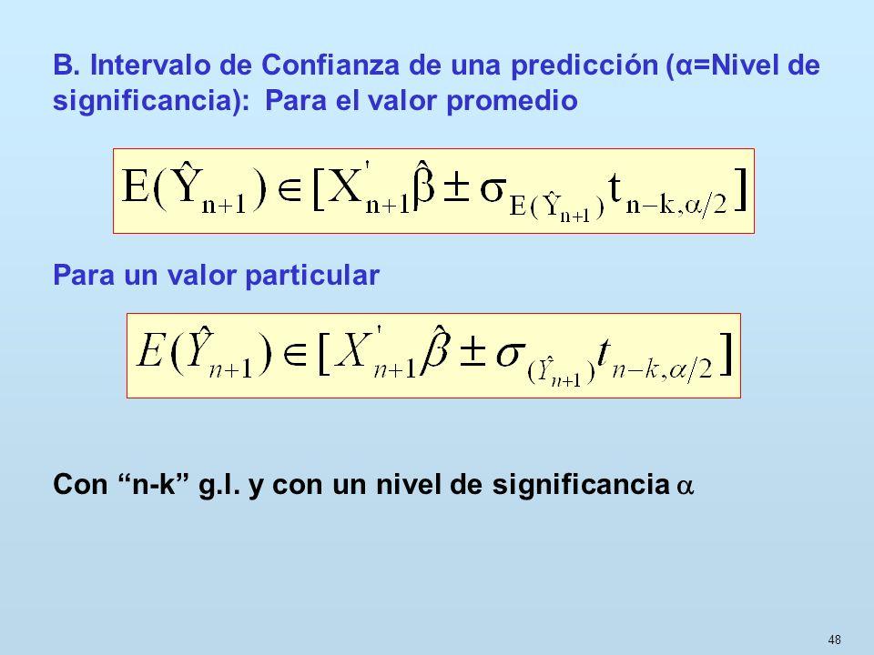 48 B. Intervalo de Confianza de una predicción (α=Nivel de significancia): Para el valor promedio Para un valor particular Con n-k g.l. y con un nivel