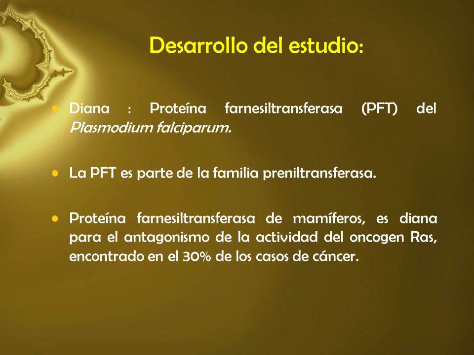 Desarrollo del estudio: Diana : Proteína farnesiltransferasa (PFT) del Plasmodium falciparum. La PFT es parte de la familia preniltransferasa. Proteín