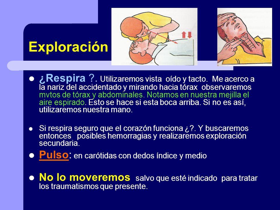 EXPLORACION SECUNDARIA SABEMOS QUE RESPIRA Y CORAZON FUNCIONA.(CONSTANTES VITALES) CABEZA Y CUELLO PUNTOS DE HEMORRAGIA.