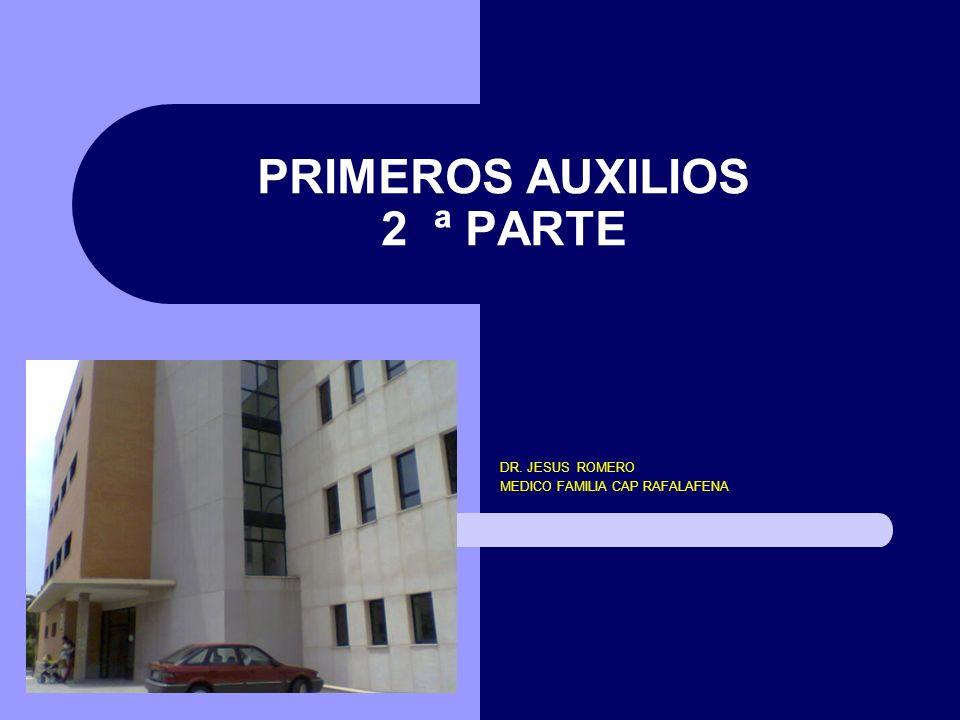 PRIMEROS AUXILIOS 2 ª PARTE DR. JESUS ROMERO MEDICO FAMILIA CAP RAFALAFENA