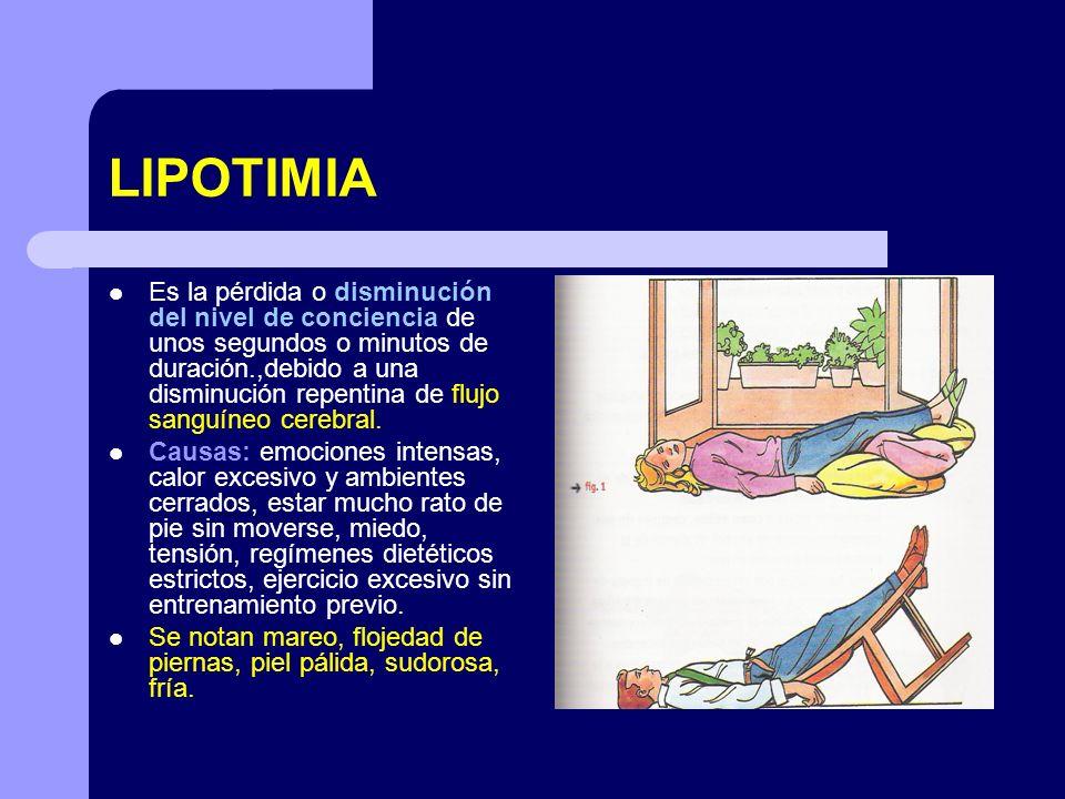 LIPOTIMIA Es la pérdida o disminución del nivel de conciencia de unos segundos o minutos de duración.,debido a una disminución repentina de flujo sang