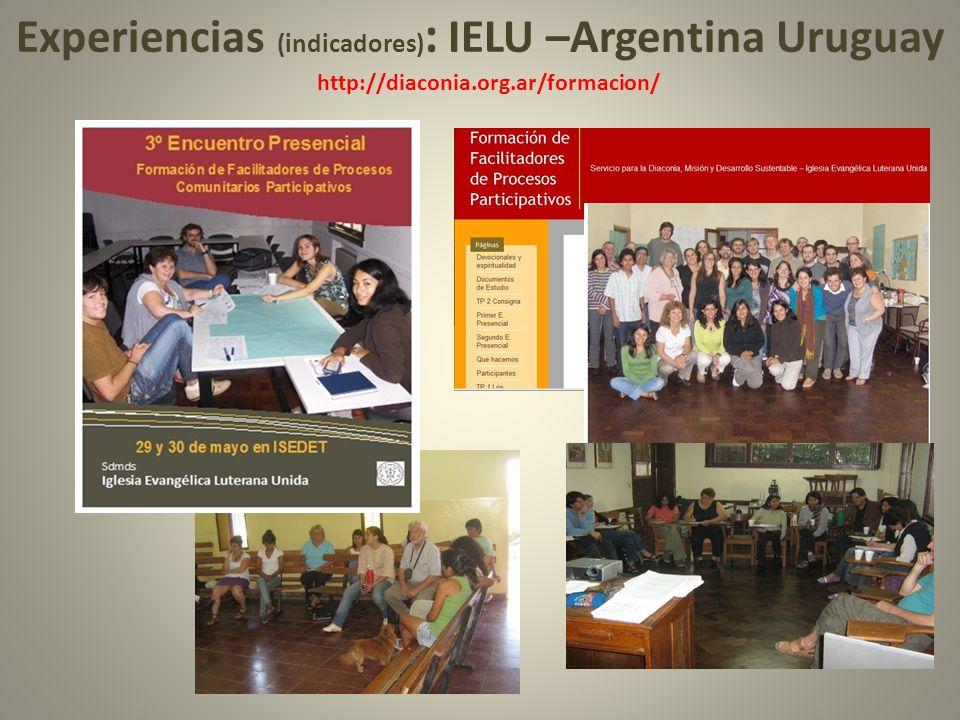 Experiencias (indicadores) : IELU –Argentina Uruguay http://diaconia.org.ar/formacion/