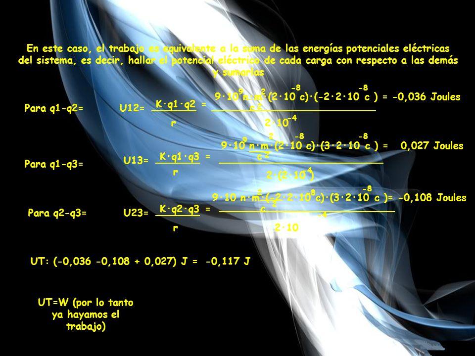 En este caso, el trabajo es equivalente a la suma de las energías potenciales eléctricas del sistema, es decir, hallar el potencial eléctrico de cada