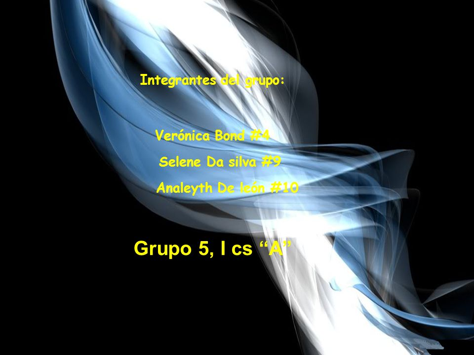 Integrantes del grupo: Verónica Bond #4 Selene Da silva #9 Analeyth De león #10 Grupo 5, I cs A