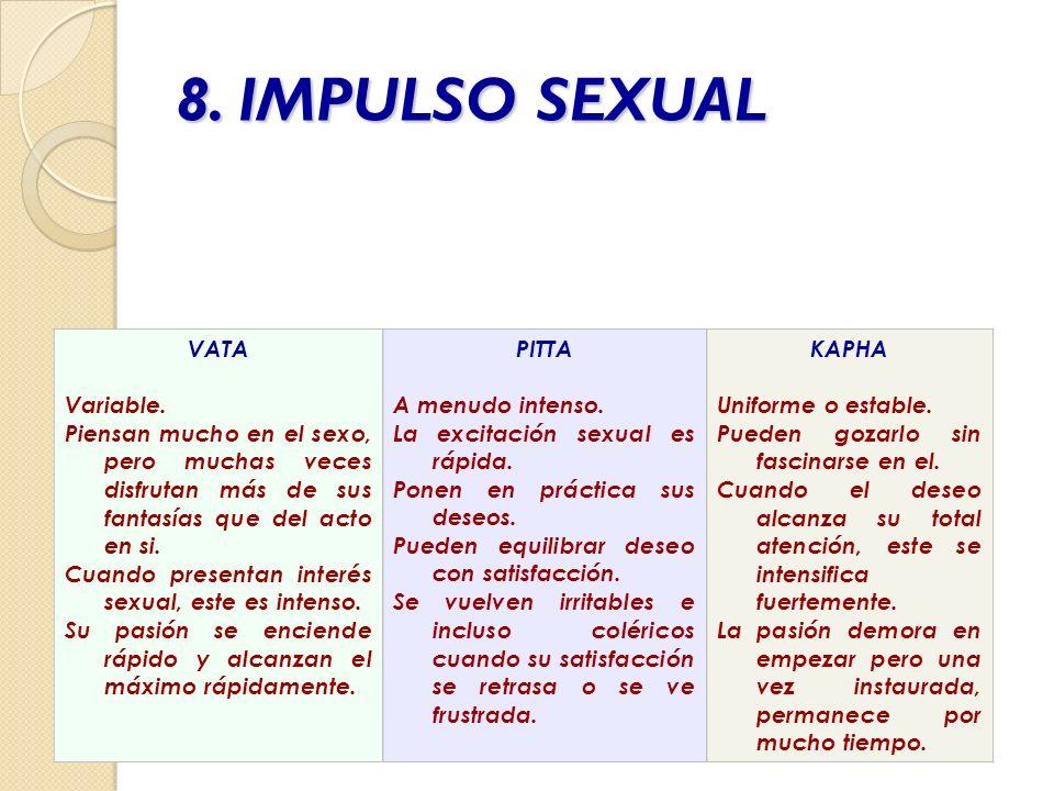 8. IMPULSO SEXUAL VATA Variable. Piensan mucho en el sexo, pero muchas veces disfrutan más de sus fantasías que del acto en si. Cuando presentan inter