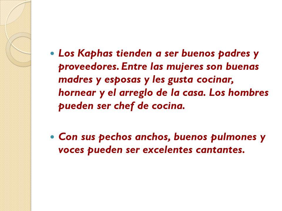 Los Kaphas tienden a ser buenos padres y proveedores. Entre las mujeres son buenas madres y esposas y les gusta cocinar, hornear y el arreglo de la ca