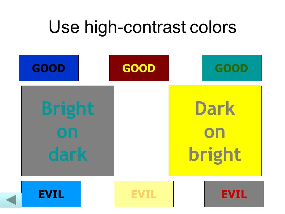 Bright on dark Dark on bright GOOD EVIL Use high-contrast colors