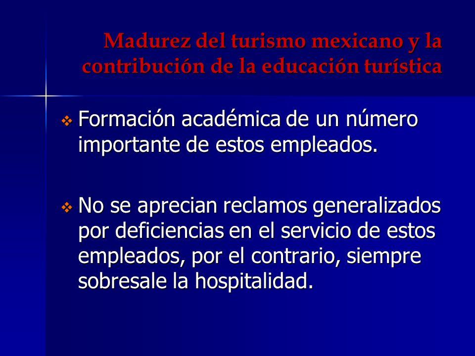 Madurez del turismo mexicano y la contribución de la educación turística Formación académica de un número importante de estos empleados. Formación aca