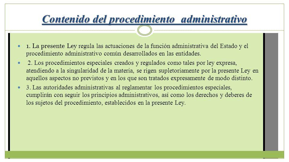 Contenido del procedimiento administrativo 1. La presente Ley regula las actuaciones de la función administrativa del Estado y el procedimiento admini