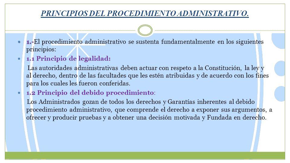 PRINCIPIOS DEL PROCEDIMIENTO ADMINISTRATIVO. 1.- 1.-El procedimiento administrativo se sustenta fundamentalmente en los siguientes principios: 1.1 Pri