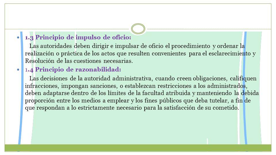 1.3 Principio de impulso de oficio: Las autoridades deben dirigir e impulsar de oficio el procedimiento y ordenar la realización o práctica de los act