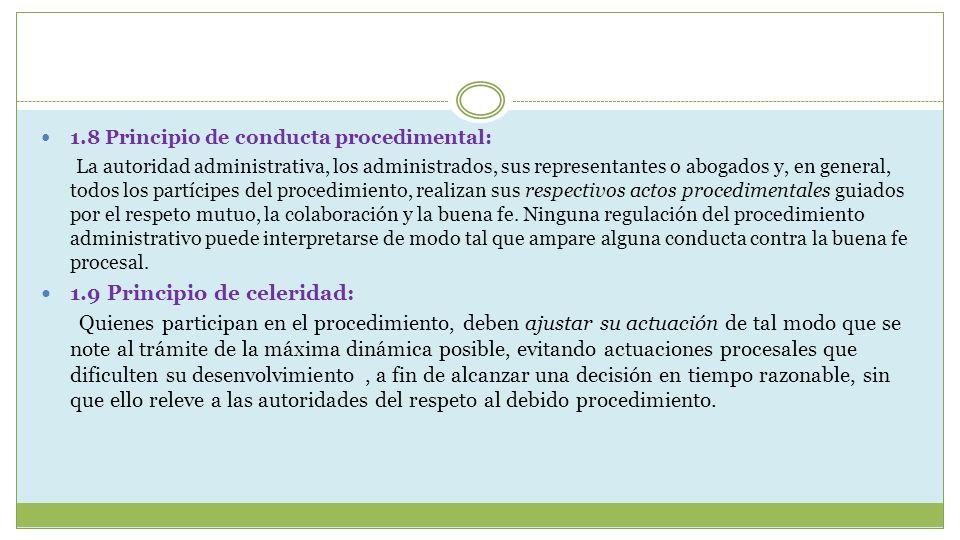1.8 Principio de conducta procedimental: La autoridad administrativa, los administrados, sus representantes o abogados y, en general, todos los partíc