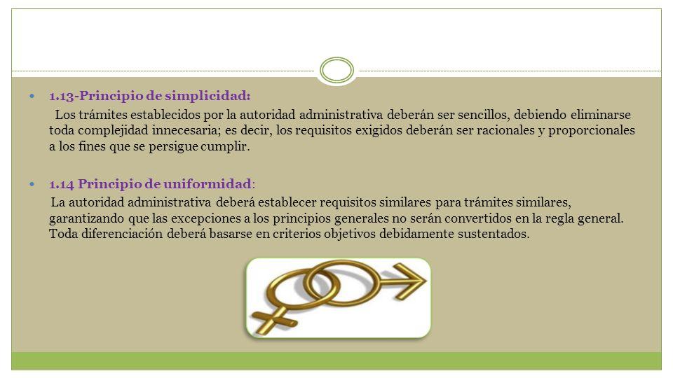 1.13-Principio de simplicidad: Los trámites establecidos por la autoridad administrativa deberán ser sencillos, debiendo eliminarse toda complejidad i