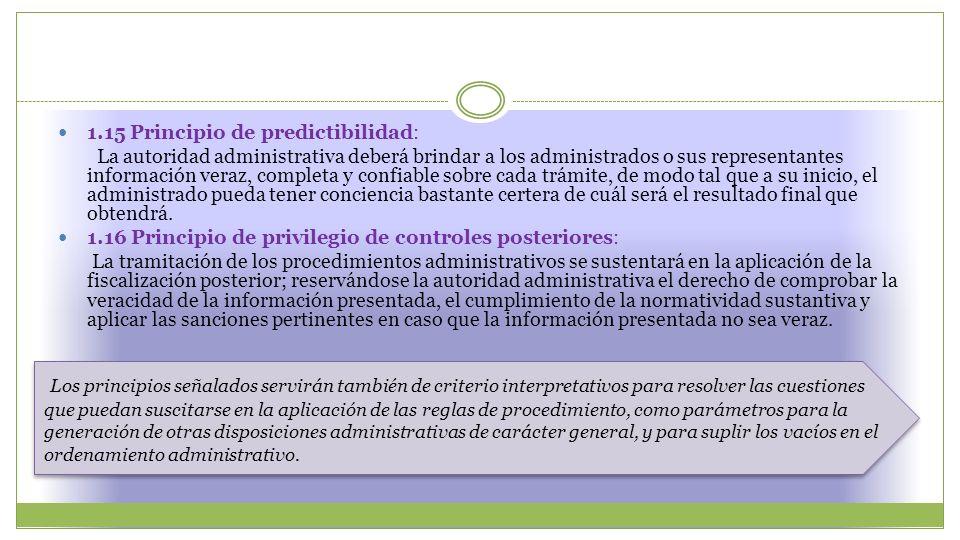 1.15 Principio de predictibilidad: La autoridad administrativa deberá brindar a los administrados o sus representantes información veraz, completa y c