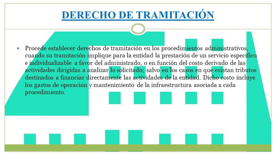 DERECHO DE TRAMITACIÓN Procede establecer derechos de tramitación en los procedimientos administrativos, cuando su tramitación implique para la entida