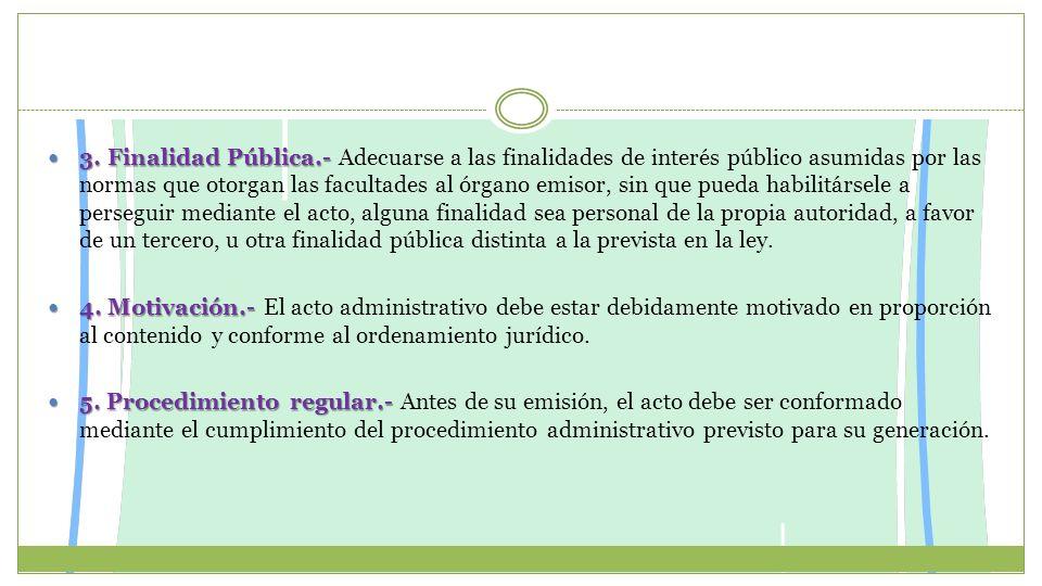 3. Finalidad Pública.- 3. Finalidad Pública.- Adecuarse a las finalidades de interés público asumidas por las normas que otorgan las facultades al órg