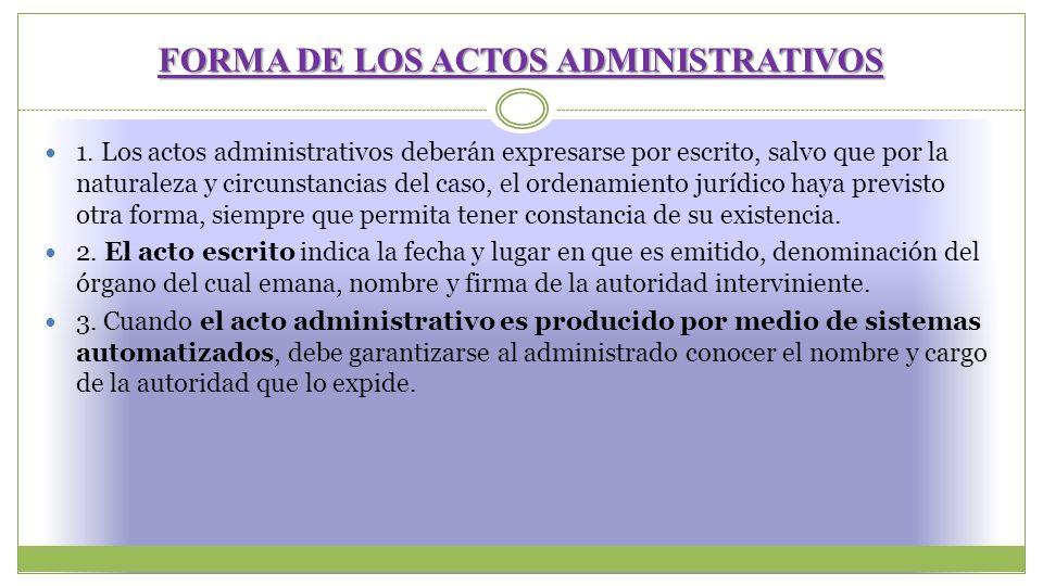 FORMA DE LOS ACTOS ADMINISTRATIVOS 1. Los actos administrativos deberán expresarse por escrito, salvo que por la naturaleza y circunstancias del caso,