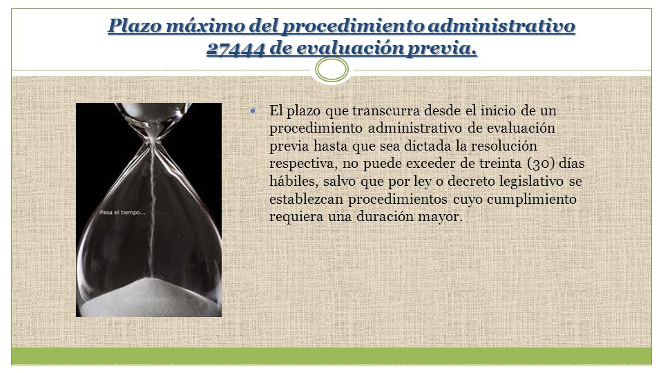 Plazo máximo del procedimiento administrativo 27444 de evaluación previa. El plazo que transcurra desde el inicio de un procedimiento administrativo d