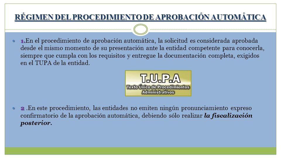 RÉGIMEN DEL PROCEDIMIENTO DE APROBACIÓN AUTOMÁTICA 1. 1.En el procedimiento de aprobación automática, la solicitud es considerada aprobada desde el mi