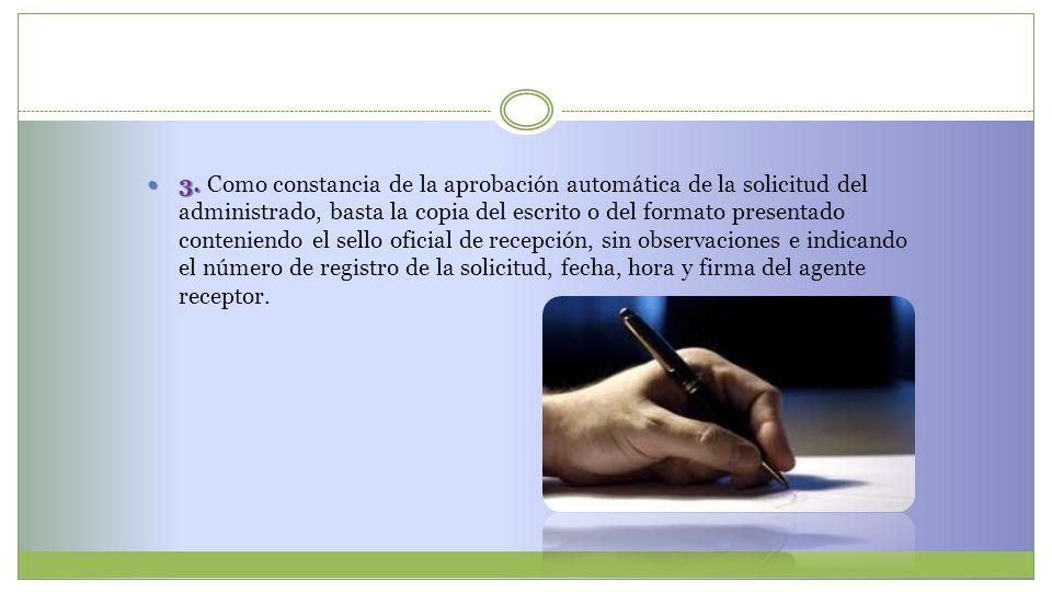 3. 3. Como constancia de la aprobación automática de la solicitud del administrado, basta la copia del escrito o del formato presentado conteniendo el