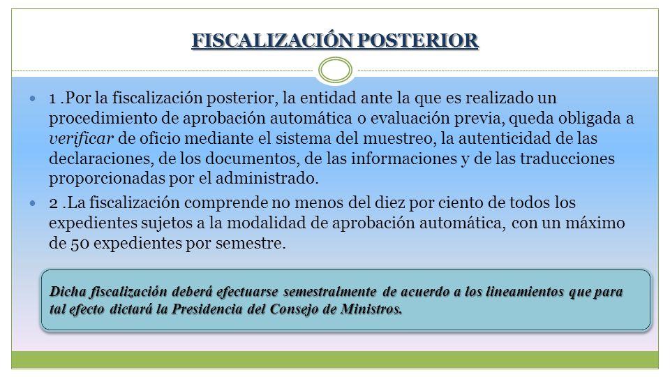 FISCALIZACIÓN POSTERIOR 1.Por la fiscalización posterior, la entidad ante la que es realizado un procedimiento de aprobación automática o evaluación p