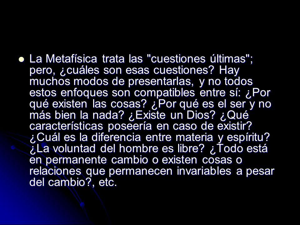 La Metafísica trata las cuestiones últimas ; pero, ¿cuáles son esas cuestiones.