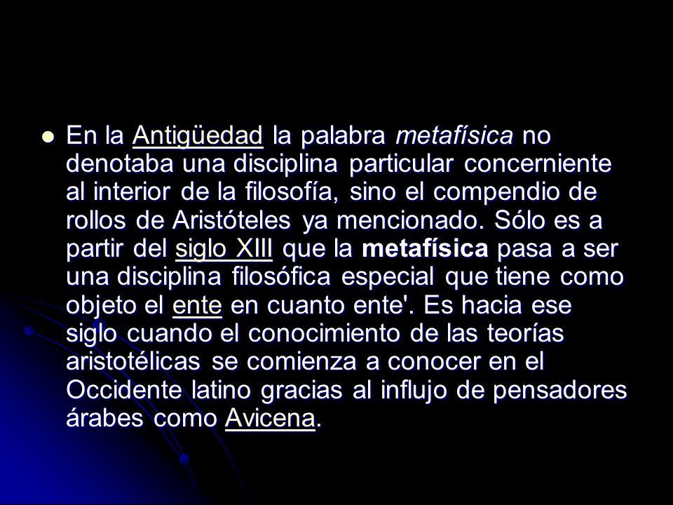 En la Antigüedad la palabra metafísica no denotaba una disciplina particular concerniente al interior de la filosofía, sino el compendio de rollos de Aristóteles ya mencionado.