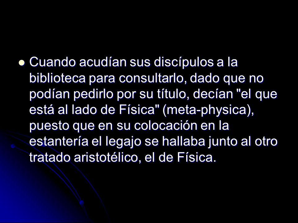 Cuando acudían sus discípulos a la biblioteca para consultarlo, dado que no podían pedirlo por su título, decían el que está al lado de Física (meta-physica), puesto que en su colocación en la estantería el legajo se hallaba junto al otro tratado aristotélico, el de Física.