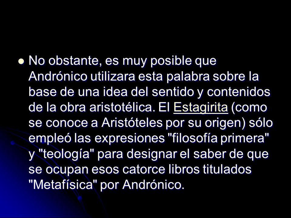 No obstante, es muy posible que Andrónico utilizara esta palabra sobre la base de una idea del sentido y contenidos de la obra aristotélica.