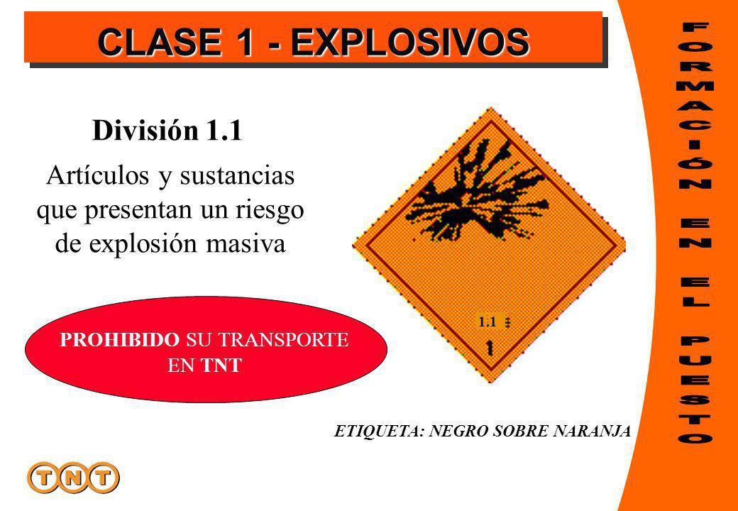CLASE 1 - EXPLOSIVOS Artículos y sustancias que presentan un riesgo de explosión masiva 1.1 ETIQUETA: NEGRO SOBRE NARANJA División 1.1 PROHIBIDO SU TRANSPORTE EN TNT