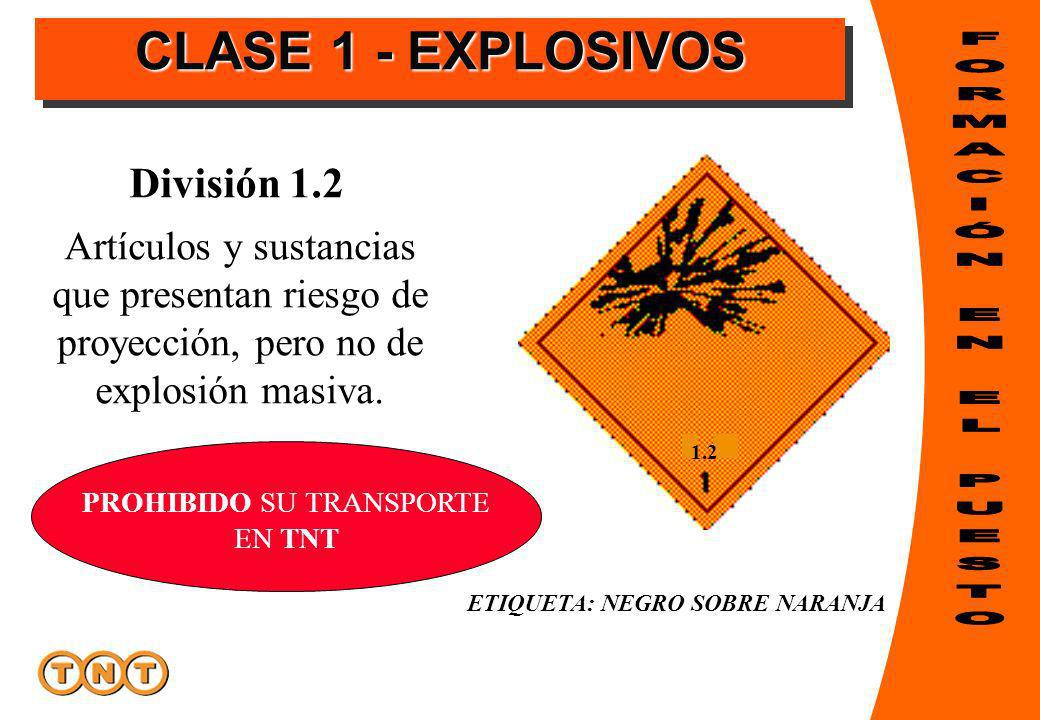 Artículos y sustancias que presentan riesgo de proyección, pero no de explosión masiva. 1.2 ETIQUETA: NEGRO SOBRE NARANJA División 1.2 PROHIBIDO SU TR